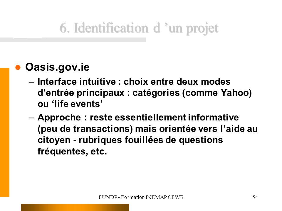FUNDP - Formation INEMAP CFWB54 6. Identification d un projet Oasis.gov.ie –Interface intuitive : choix entre deux modes dentrée principaux : catégori