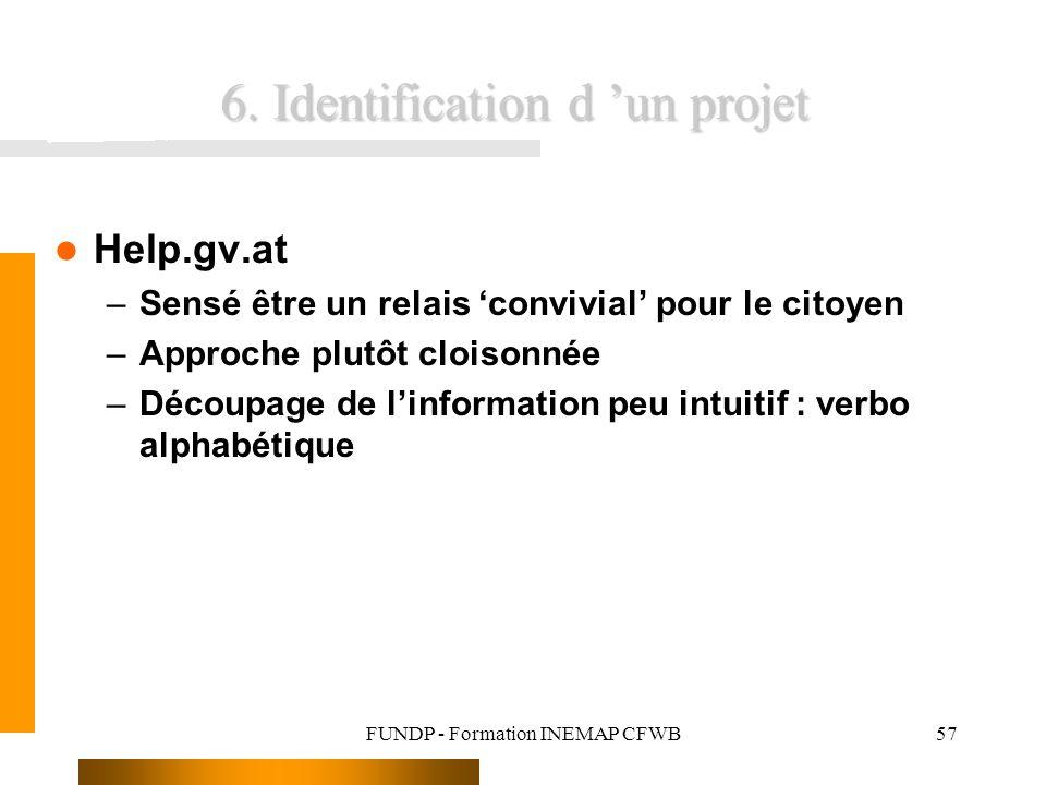 FUNDP - Formation INEMAP CFWB57 6. Identification d un projet Help.gv.at –Sensé être un relais convivial pour le citoyen –Approche plutôt cloisonnée –
