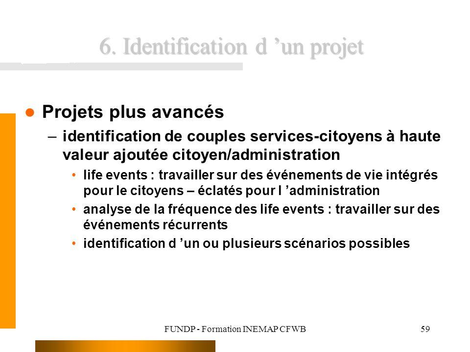 FUNDP - Formation INEMAP CFWB59 6. Identification d un projet Projets plus avancés –identification de couples services-citoyens à haute valeur ajoutée