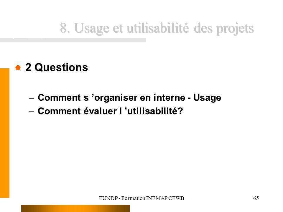 FUNDP - Formation INEMAP CFWB65 8. Usage et utilisabilité des projets 2 Questions –Comment s organiser en interne - Usage –Comment évaluer l utilisabi