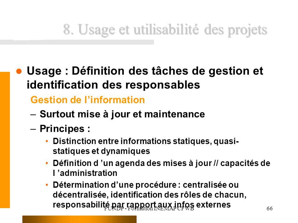 FUNDP - Formation INEMAP CFWB66 8. Usage et utilisabilité des projets Usage : Définition des tâches de gestion et identification des responsables Gest