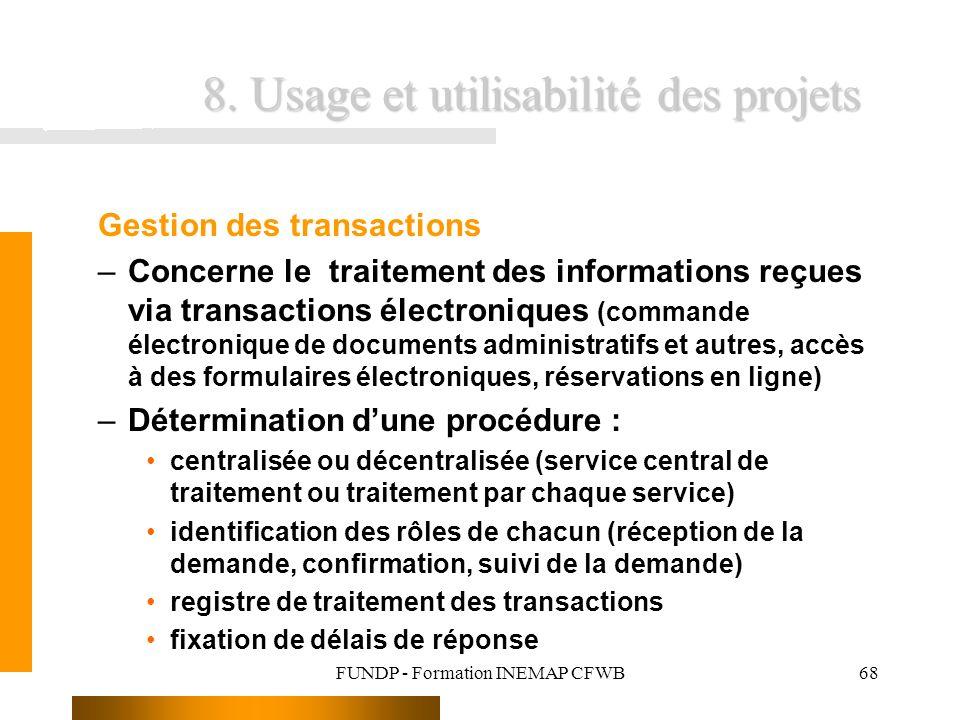FUNDP - Formation INEMAP CFWB68 8. Usage et utilisabilité des projets Gestion des transactions –Concerne le traitement des informations reçues via tra