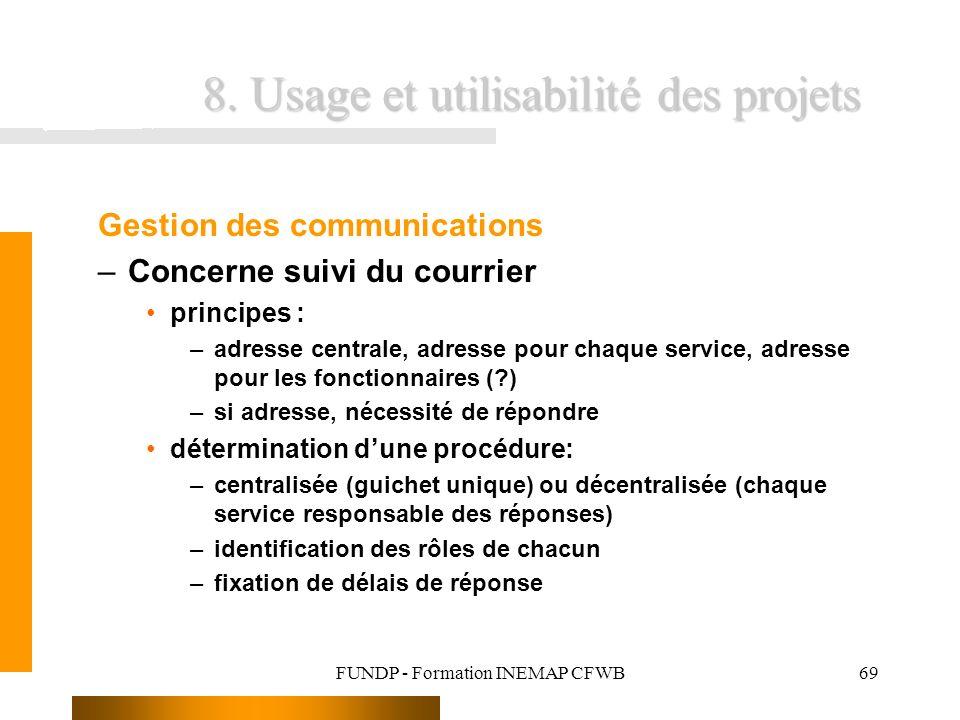 FUNDP - Formation INEMAP CFWB69 8. Usage et utilisabilité des projets Gestion des communications –Concerne suivi du courrier principes : –adresse cent