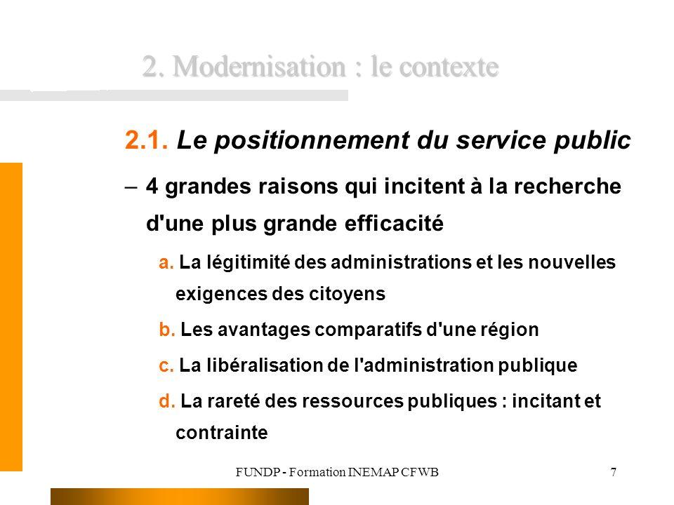 FUNDP - Formation INEMAP CFWB7 2.1. Le positionnement du service public –4 grandes raisons qui incitent à la recherche d'une plus grande efficacité a.
