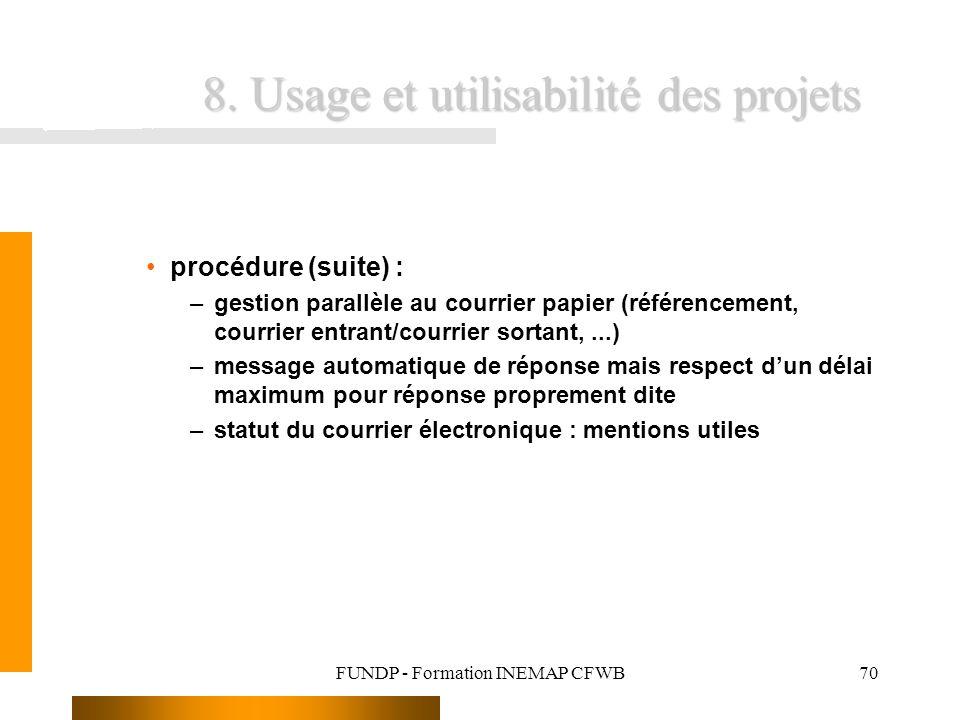 FUNDP - Formation INEMAP CFWB70 8. Usage et utilisabilité des projets procédure (suite) : –gestion parallèle au courrier papier (référencement, courri
