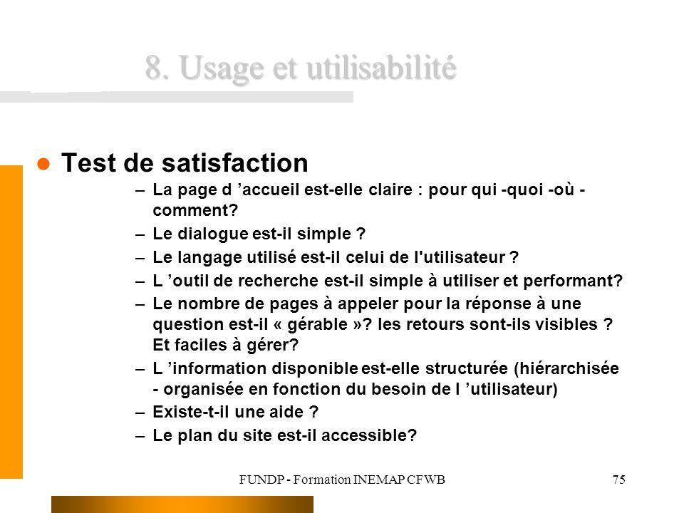 FUNDP - Formation INEMAP CFWB75 8. Usage et utilisabilité Test de satisfaction –La page d accueil est-elle claire : pour qui -quoi -où - comment? –Le