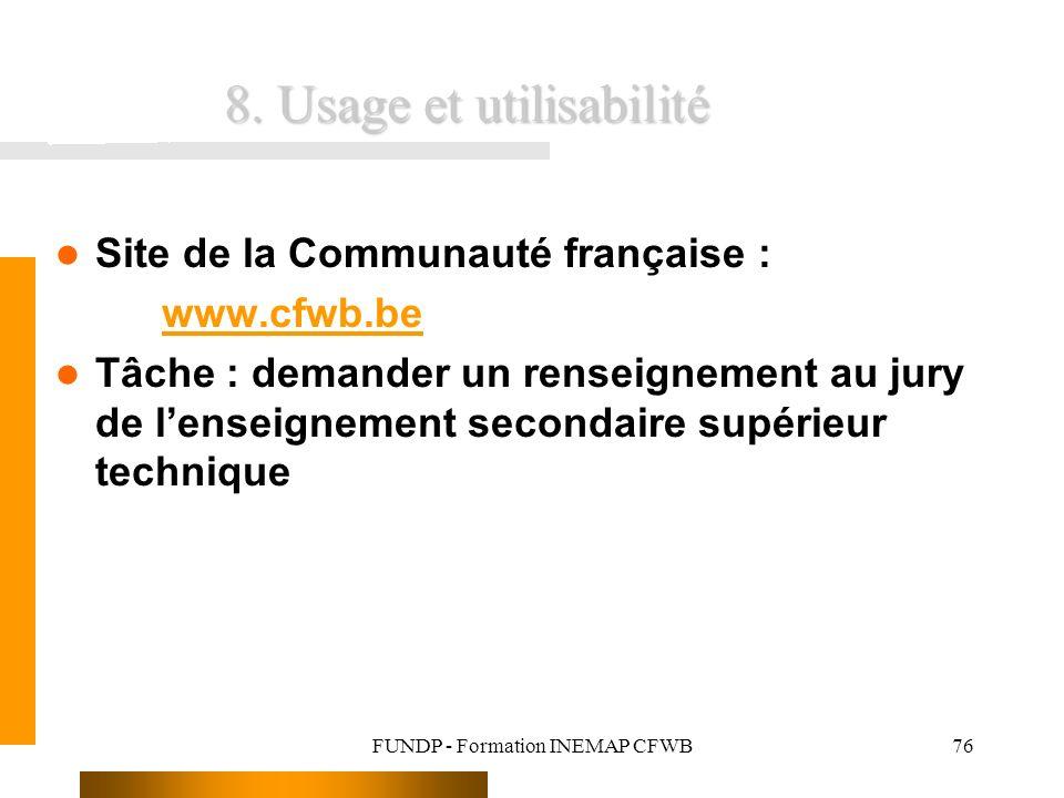 FUNDP - Formation INEMAP CFWB76 8. Usage et utilisabilité Site de la Communauté française : www.cfwb.be Tâche : demander un renseignement au jury de l