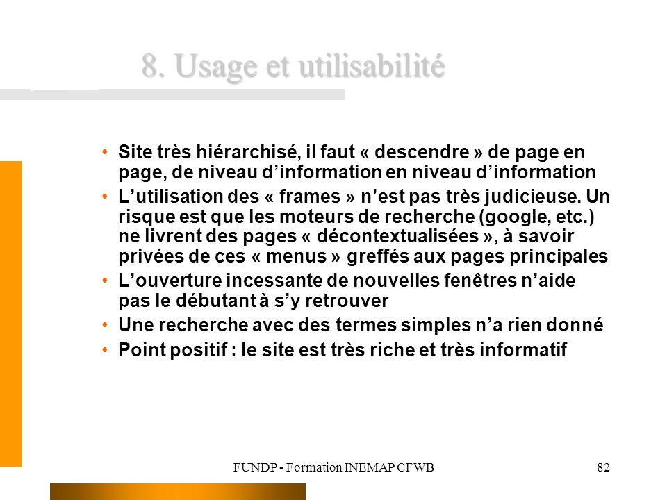 FUNDP - Formation INEMAP CFWB82 8. Usage et utilisabilité Site très hiérarchisé, il faut « descendre » de page en page, de niveau dinformation en nive