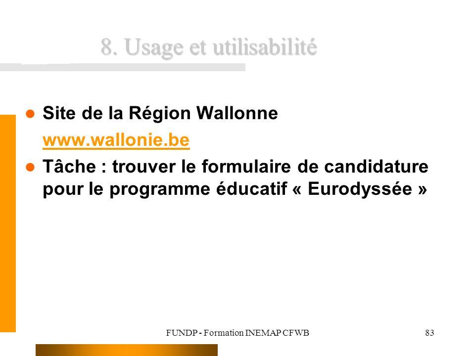 FUNDP - Formation INEMAP CFWB83 8. Usage et utilisabilité Site de la Région Wallonne www.wallonie.be Tâche : trouver le formulaire de candidature pour