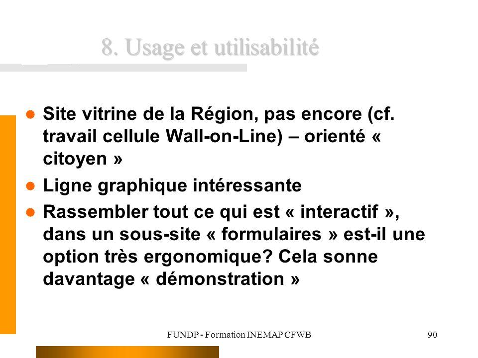 FUNDP - Formation INEMAP CFWB90 8. Usage et utilisabilité Site vitrine de la Région, pas encore (cf. travail cellule Wall-on-Line) – orienté « citoyen