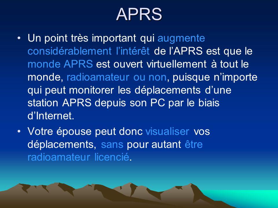 APRS Un point très important qui augmente considérablement lintérêt de lAPRS est que le monde APRS est ouvert virtuellement à tout le monde, radioamat