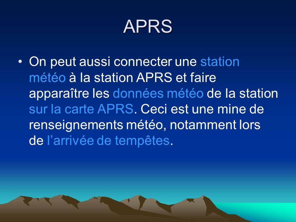 APRS On peut aussi connecter une station météo à la station APRS et faire apparaître les données météo de la station sur la carte APRS.