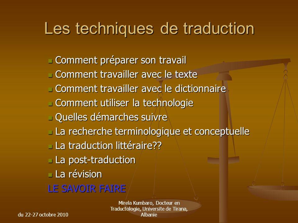 du 22-27 octobre 2010 Mirela Kumbaro, Docteur en Traductologie, Universite de Tirana, Albanie Les techniques de traduction Comment préparer son travai