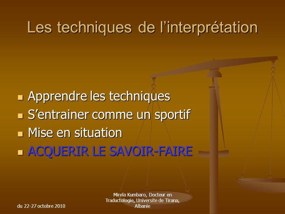du 22-27 octobre 2010 Mirela Kumbaro, Docteur en Traductologie, Universite de Tirana, Albanie Les techniques de linterprétation Apprendre les techniqu