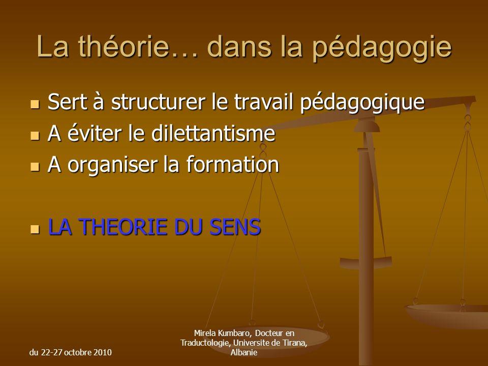 du 22-27 octobre 2010 Mirela Kumbaro, Docteur en Traductologie, Universite de Tirana, Albanie La théorie… dans la pédagogie Sert à structurer le trava
