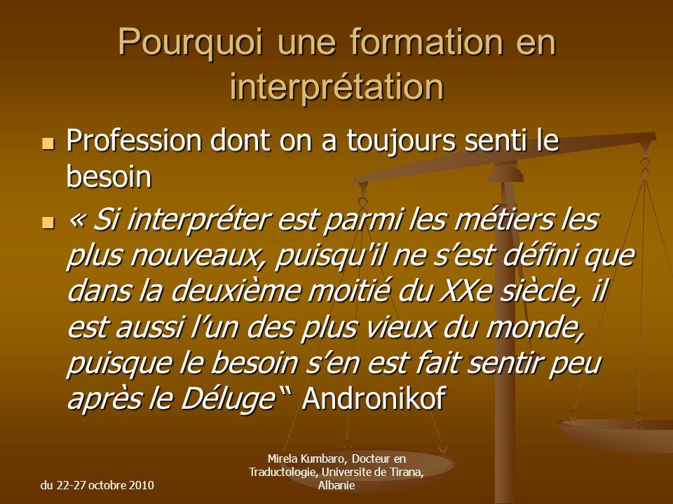 du 22-27 octobre 2010 Mirela Kumbaro, Docteur en Traductologie, Universite de Tirana, Albanie Pourquoi une formation en interprétation Profession dont