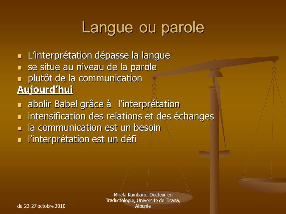 du 22-27 octobre 2010 Mirela Kumbaro, Docteur en Traductologie, Universite de Tirana, Albanie Langue ou parole Linterprétation dépasse la langue Linte
