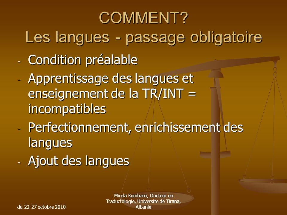 du 22-27 octobre 2010 Mirela Kumbaro, Docteur en Traductologie, Universite de Tirana, Albanie COMMENT? Les langues - passage obligatoire - Condition p