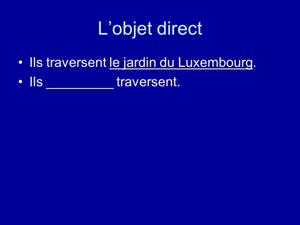 Lobjet direct Ils traversent le jardin du Luxembourg. Ils _________ traversent.