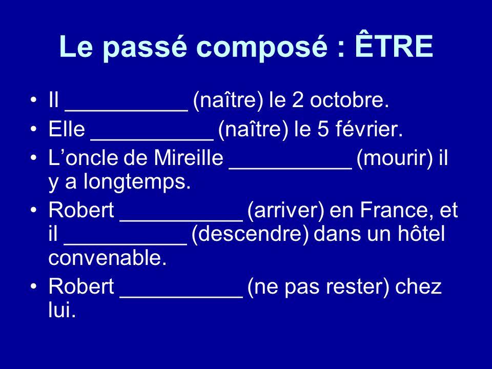 Le passé composé : ÊTRE Il __________ (naître) le 2 octobre.