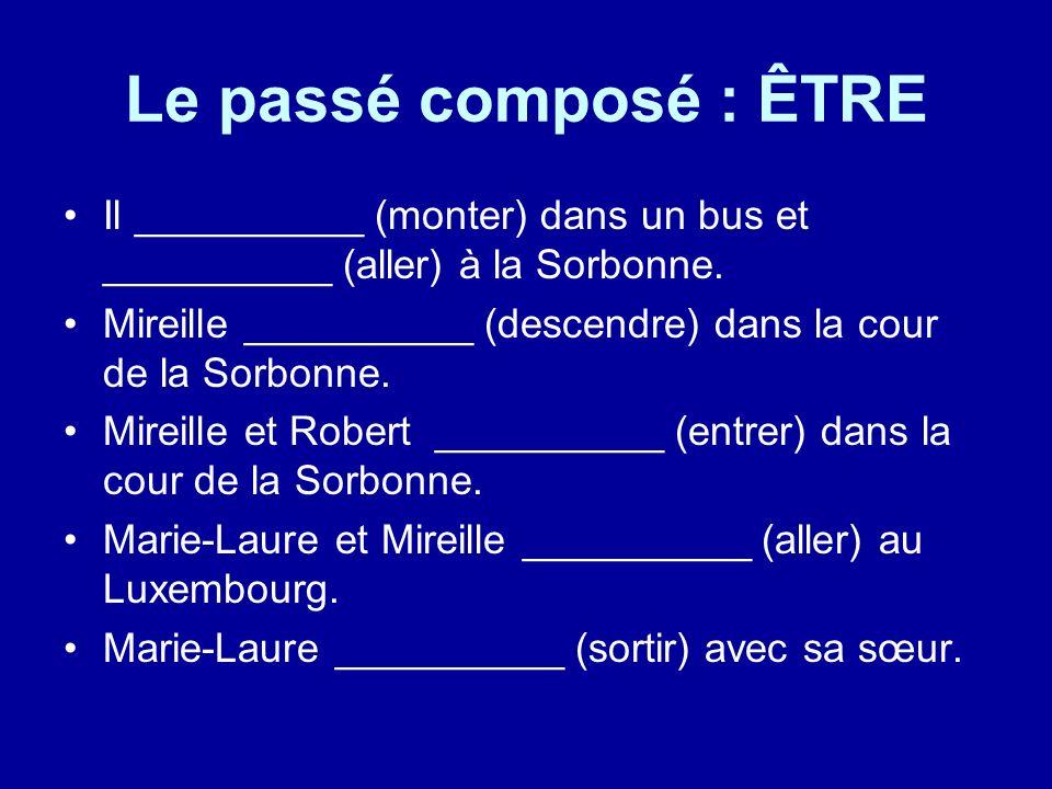 Le passé composé : ÊTRE Il __________ (monter) dans un bus et __________ (aller) à la Sorbonne.