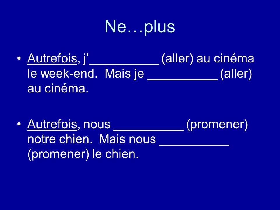 Ne…plus Autrefois, j__________ (aller) au cinéma le week-end.