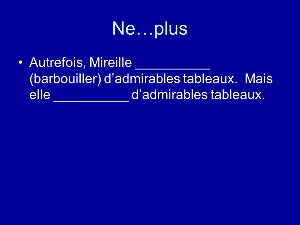 Ne…plus Autrefois, Mireille __________ (barbouiller) dadmirables tableaux.