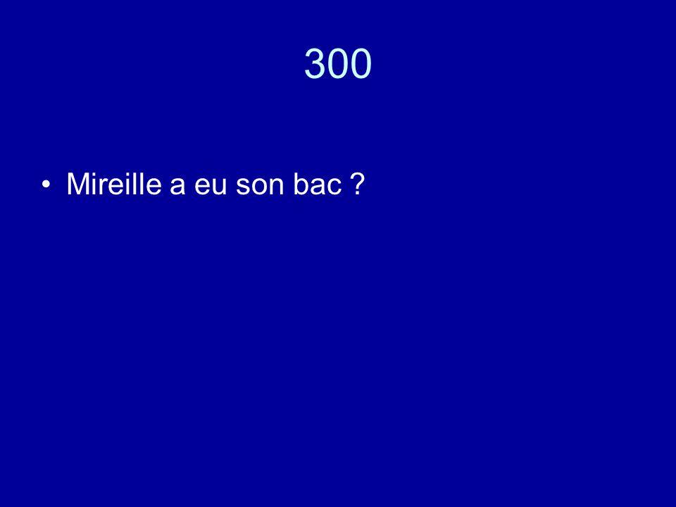 300 Mireille a eu son bac