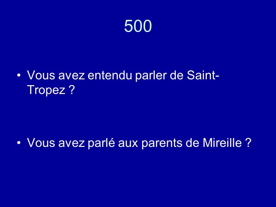 500 Vous avez entendu parler de Saint- Tropez Vous avez parlé aux parents de Mireille