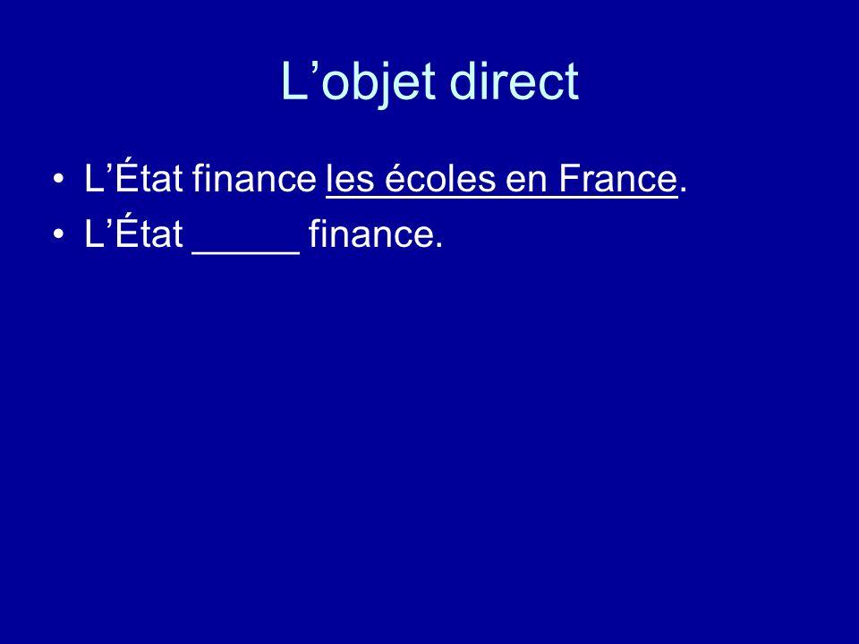 Lobjet direct LÉtat finance les écoles en France. LÉtat _____ finance.