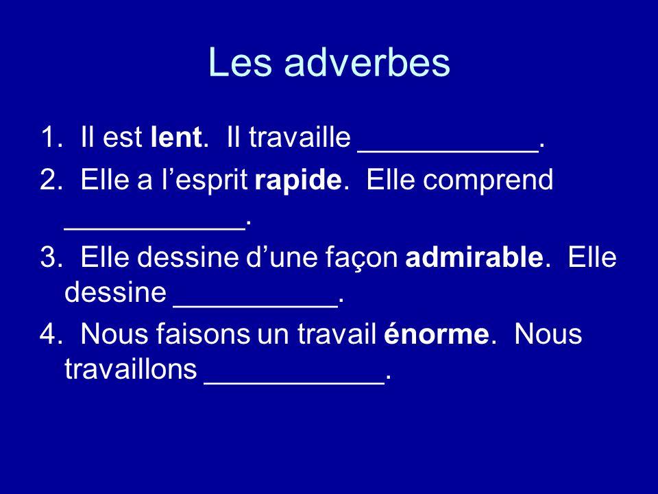 Les adverbes 1. Il est lent. Il travaille ___________.