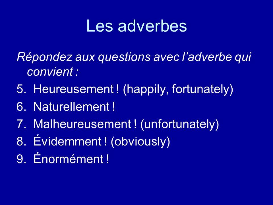 Les adverbes Répondez aux questions avec ladverbe qui convient : 5.