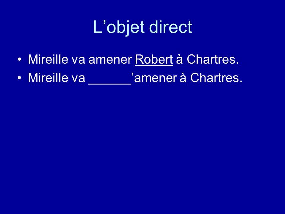 Lobjet direct Mireille va amener Robert à Chartres. Mireille va ______amener à Chartres.