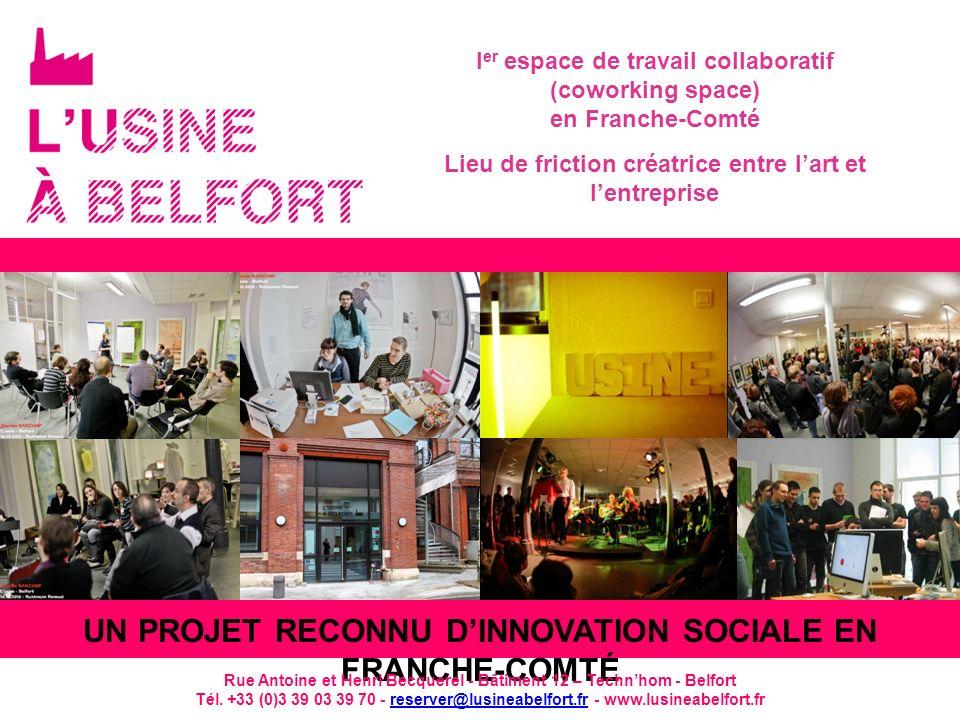 UN PROJET RECONNU DINNOVATION SOCIALE EN FRANCHE-COMTÉ Rue Antoine et Henri Becquerel - Bâtiment 12 – Technhom - Belfort Tél. +33 (0)3 39 03 39 70 - r