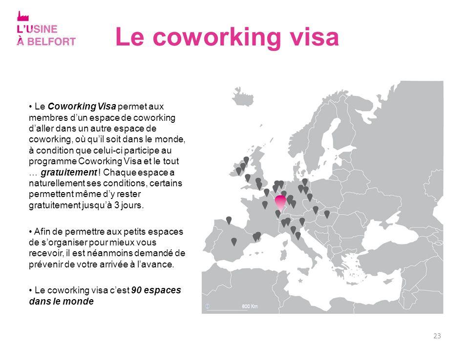23 Le Coworking Visa permet aux membres dun espace de coworking daller dans un autre espace de coworking, où quil soit dans le monde, à condition que
