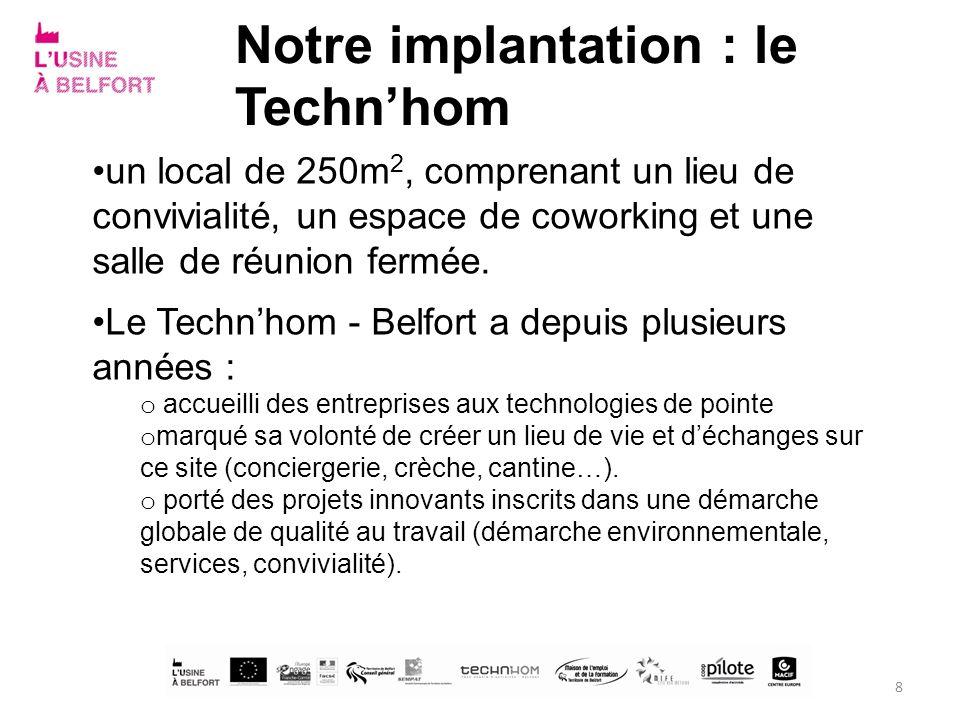Notre implantation : le Technhom un local de 250m 2, comprenant un lieu de convivialité, un espace de coworking et une salle de réunion fermée. Le Tec