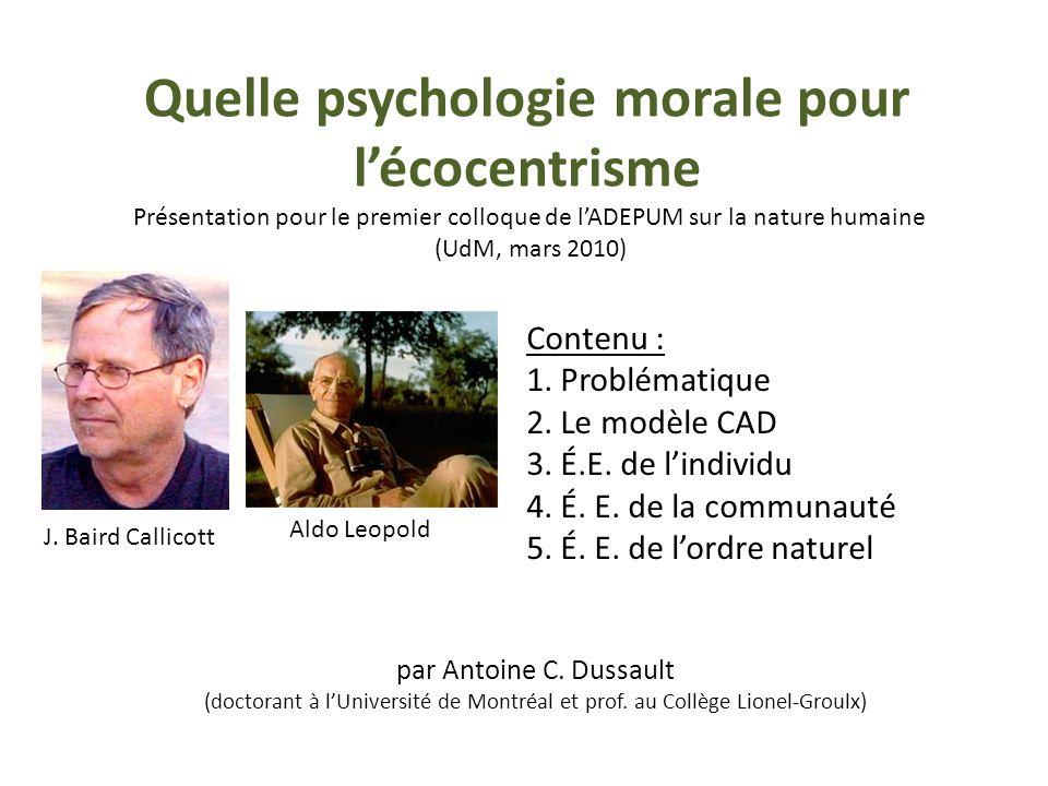 Quelle psychologie morale pour lécocentrisme Présentation pour le premier colloque de lADEPUM sur la nature humaine (UdM, mars 2010) par Antoine C. Du