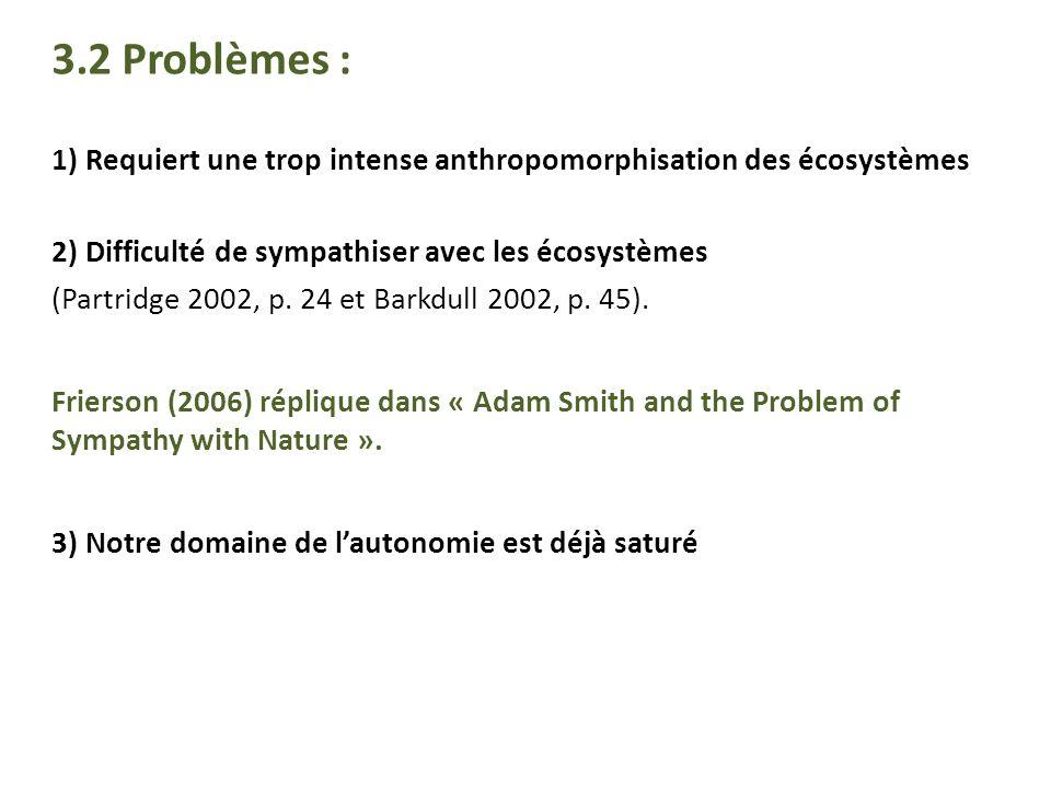 3.2 Problèmes : 1) Requiert une trop intense anthropomorphisation des écosystèmes 2) Difficulté de sympathiser avec les écosystèmes (Partridge 2002, p