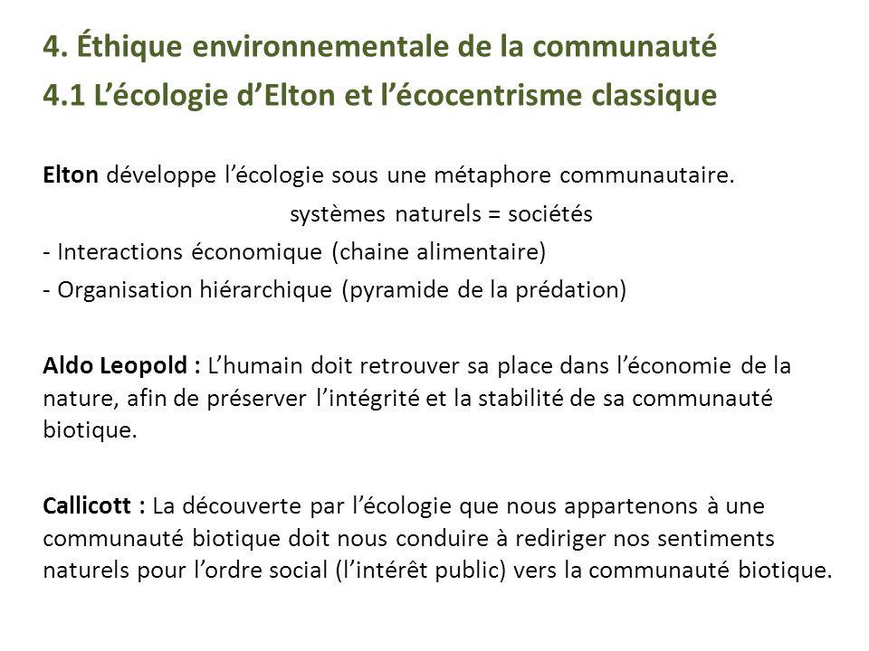 4. Éthique environnementale de la communauté 4.1 Lécologie dElton et lécocentrisme classique Elton développe lécologie sous une métaphore communautair