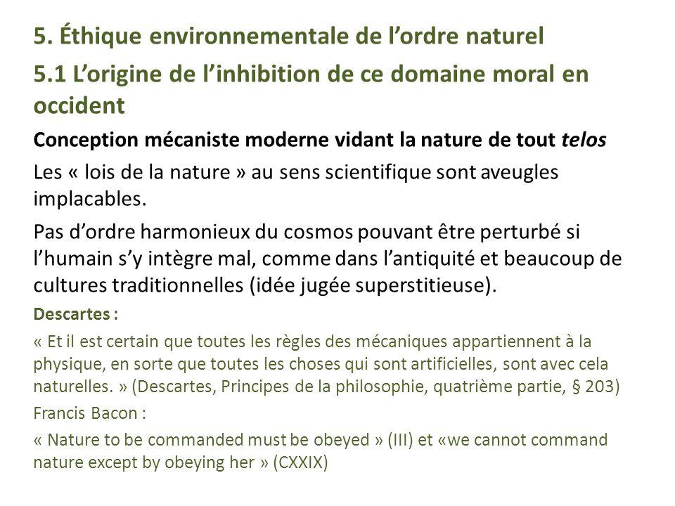 5. Éthique environnementale de lordre naturel 5.1 Lorigine de linhibition de ce domaine moral en occident Conception mécaniste moderne vidant la natur