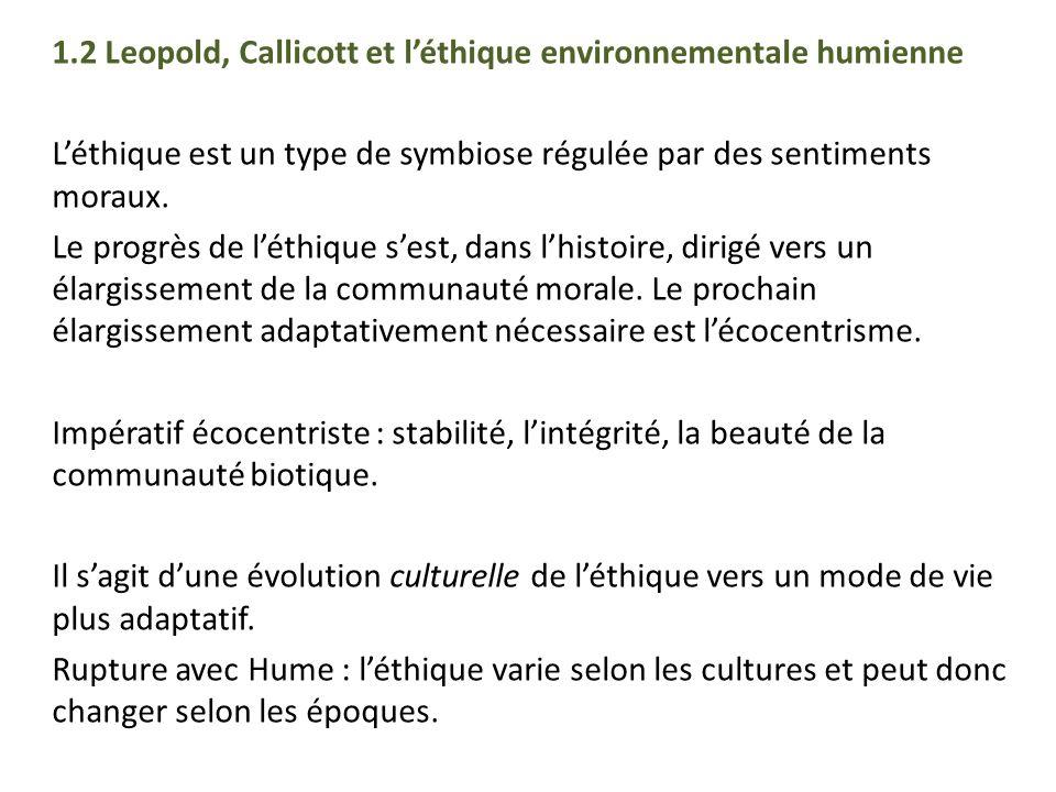 1.2 Leopold, Callicott et léthique environnementale humienne Léthique est un type de symbiose régulée par des sentiments moraux. Le progrès de léthiqu
