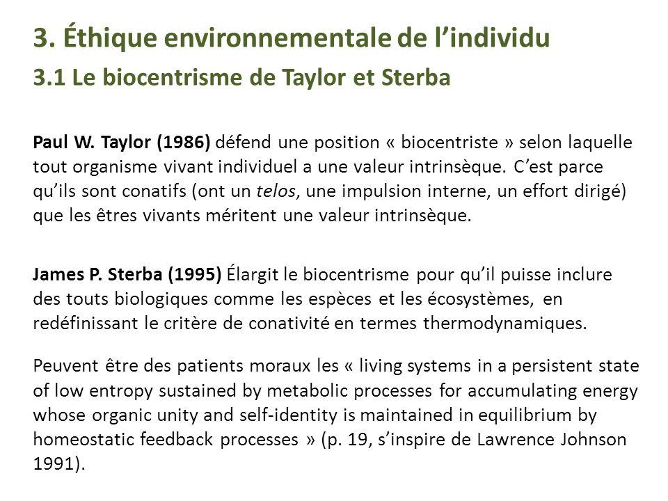 3. Éthique environnementale de lindividu 3.1 Le biocentrisme de Taylor et Sterba Paul W. Taylor (1986) défend une position « biocentriste » selon laqu
