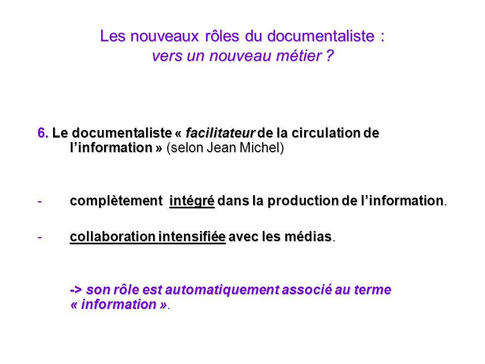 Les nouveaux rôles du documentaliste : vers un nouveau métier ? 6. Le documentaliste « facilitateur de la circulation de linformation » (selon Jean Mi