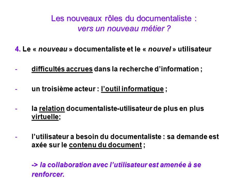 Les nouveaux rôles du documentaliste : vers un nouveau métier ? 4. Le « nouveau » documentaliste et le « nouvel » utilisateur -difficultés accrues dan
