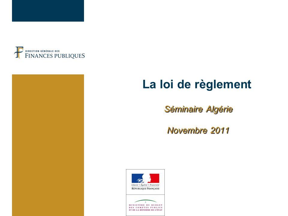 Séminaire Algérie Novembre 2011 La loi de règlement Séminaire Algérie Novembre 2011