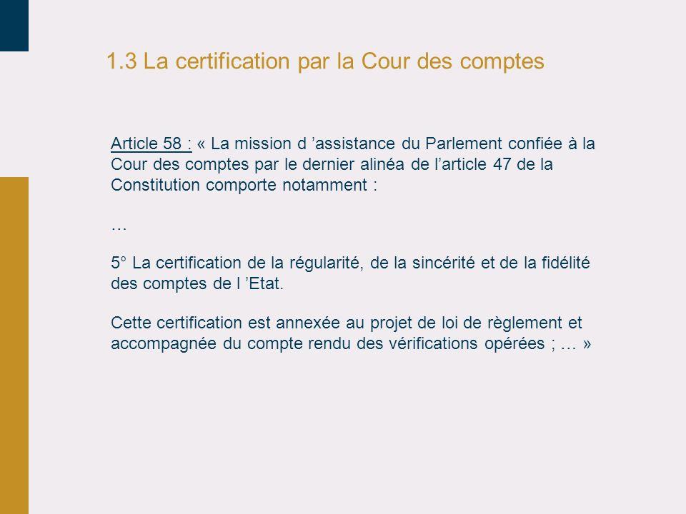 1.3 La certification par la Cour des comptes Article 58 : « La mission d assistance du Parlement confiée à la Cour des comptes par le dernier alinéa d