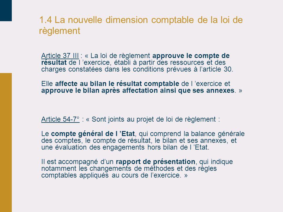 1.4 La nouvelle dimension comptable de la loi de règlement Article 37 III : « La loi de règlement approuve le compte de résultat de l exercice, établi