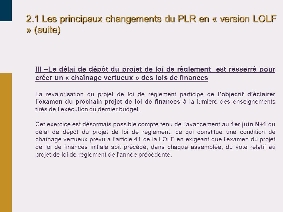 2.1 Les principaux changements du PLR en « version LOLF » (suite) III –Le délai de dépôt du projet de loi de règlement est resserré pour créer un « ch