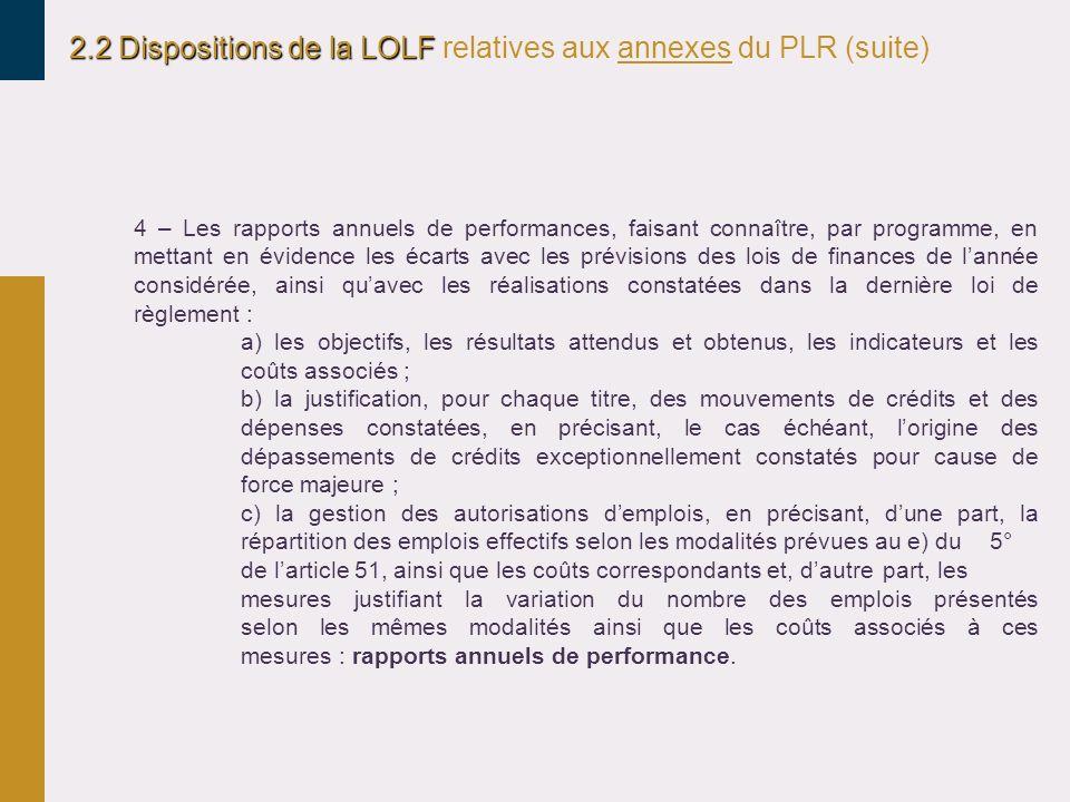 2.2 Dispositions de la LOLF 2.2 Dispositions de la LOLF relatives aux annexes du PLR (suite) 4 – Les rapports annuels de performances, faisant connaît