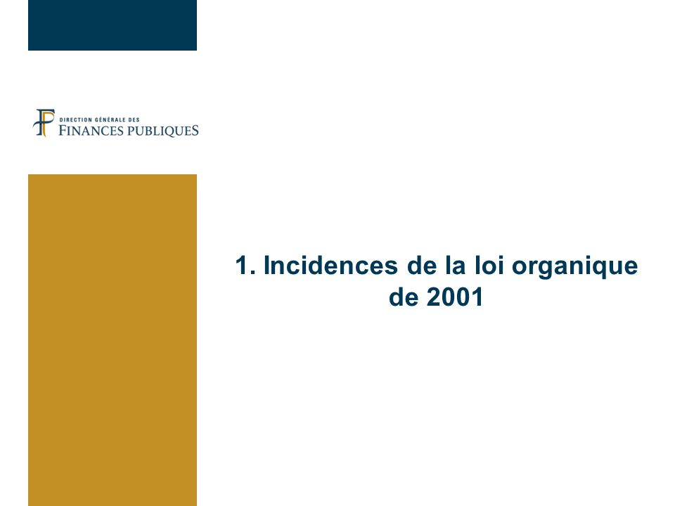 Le cadre de la LOLF La loi organique relative aux lois de finances du 1er août 2001 (LOLF) a doté lEtat dune nouvelle « constitution financière ».